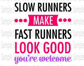 Slow Runners Make Fast Runners Look Good Marathon  SVG PNG Cut FIle