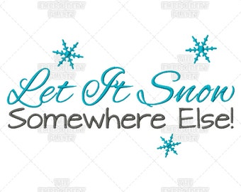 Let It Snow Somewhere Else Humor Saying Funny Quote Machine Embroidery Pattern Design