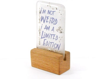 Fused Glass, I'm Not Weird I Am A Limited Edition, saying, Gift, Glass Gift