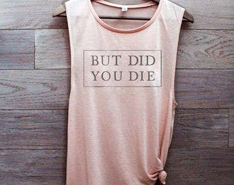 But did you die tank, workout tank top, motivational tank, fitness apparel, funny tshirt, plus size clothing, muscle tank, graphic tees