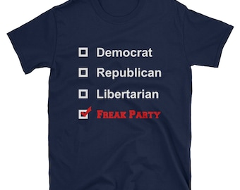 Democrat, Republican, Libertarian, Freak Party T-Shirt
