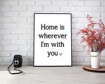 Printable quote poster direct download Home is wherever I'm with you