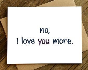Love Card - Funny Love Card - Anniversary Card - Card for Husband - Love You More.
