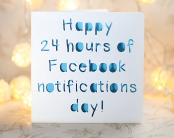 Happy 24 hours of facebook notifications day, gay birthday card, adult birthday card, gay card, birthday card for him, birthday card for her
