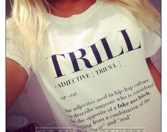 TRILL Adjective T-shirt , True and Real Hip Hop t-shirt / Premium Quality !  Fast Delivery to the Usa , Canada , Australia & Europe !