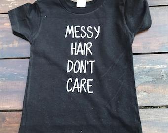 Messy Hair Don't Care/ Toddler Shirt/ Funny Toddler Shirt/ Hip Kids/ Messy Hair/ Toddler Hair/ Stylish Kids/ Custom Kids Clothing/ Hipster