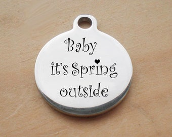 Stainless Steel Round Charm, Baby Its Spring Outside Charm, Laser Engraved Charm, Jewelry Findings