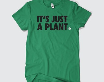 It's just a plant Shirt