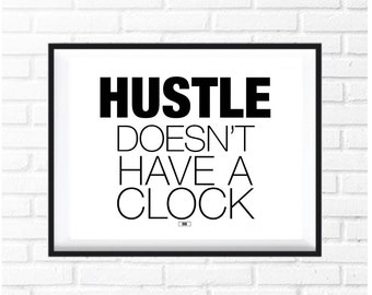 HUSTLE Doesn't Have a Clock Print, Motivation Poster, Office Decor, Gift for Boss, Gift for Coworker, Office Wall Art, Hustle, Cool Poster