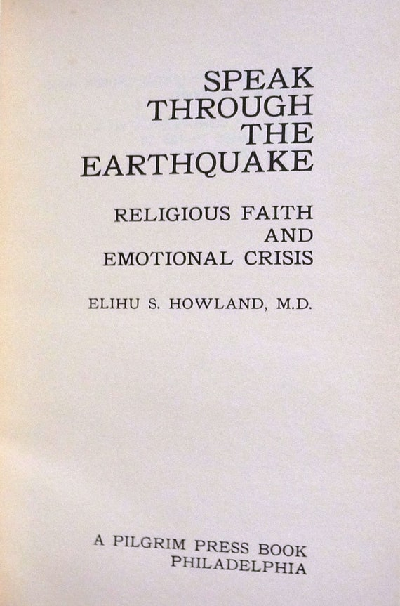 Speak Through the Earthquake: Religious Faith and Emotional Crisis 1972 by Elihu S. Howland - Signed Hardcover