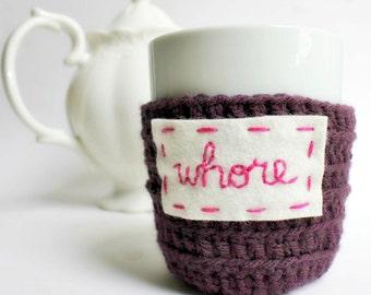 Whore, Coffee Whore, Funny Gift for Bridesmaid, Naughty Gift for Girlfriend, Naughty Best Friend Gift, Mug Cozy, Coffee Cozy, Cup Cozy