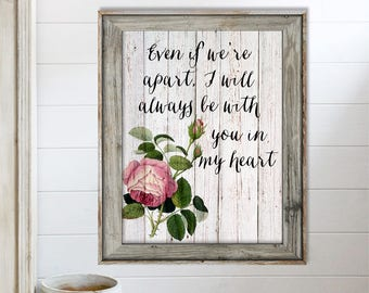 SALE-Even If We're Apart, I Will Always Be With You In My Heart- Art Print - Wall Art Designs- Gallery Wall- Quote Prints-Mother's Day Gift