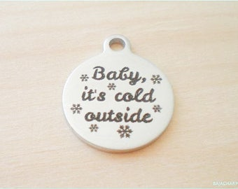 Stainless Steel Round Charm, Baby It's Cold Outside Word Charm, Jewelry Findings