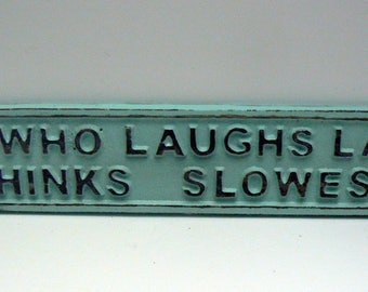 He Who Laughs Last Thinks Slowest Sign Cast Iron Plaque Beach Cottage Blue Wall Shabby Elegance Humorous Funny Novelty Signage Gift Idea