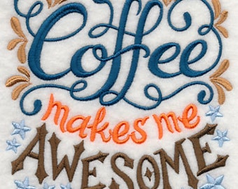 Coffee Makes me Awesome - Embroidered Flour Sack Hand/Dish Towel