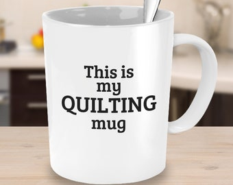 This is my Quilting Mug - Crafty Coffee Mug - Craft Group Mug Gifts for Friends Gifts Under 25 Quilt Gift Ideas Quilters Mug