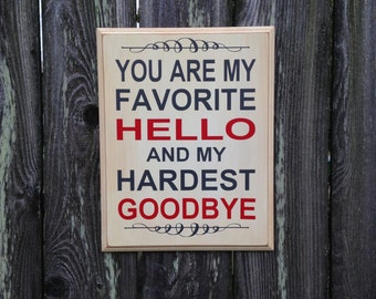 You are my favorite hello and my hardest goodbye- wood sign