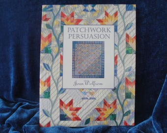 Patchwork Persuasion by Joen Wolfrom/Quilt Design Book/Fascinating Quilts From Traditional Designs