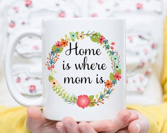Home is Where Mom Is, Mothers Day Gift, Home is Where My Mom Is, Mothers Day Mug, Mothers Day Ideas, Mothers Day, Mom From Daughter, Mom Mug