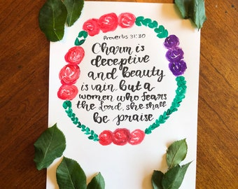 Charm is deceptive and beauty is vain, but a women who fears the Lord shall be praise