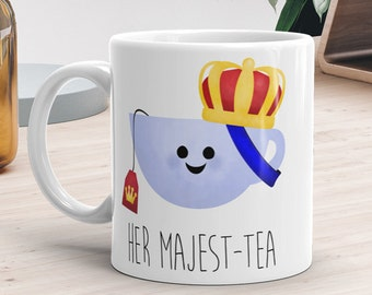 Funny Mug 11oz or 15oz - Her Majest-tea - Teacups Princess Her Majesty Tea Lover Mugs Pun Cup Of Tea Crown Queen Princess Royal Puns Teacup