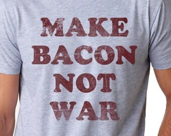 Foodie Shirt, Bacon Shirt, Funny Gift for Guys, Bacon Lover, Food TShirt, Funny Bacon Top, Make Bacon Not War T Shirt