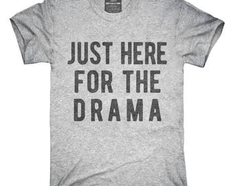 Just Here For The Drama T-Shirt, Hoodie, Tank Top, Gifts