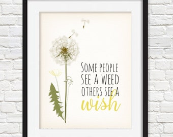 Some people see a weed, others see a wish, Dandelion Art  | Home Decor Print
