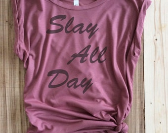 Slay all day Shirt- Slay all day Muscle Tank, Funny Shirt, Slay Shirt, Slay all Day Shirt,Workout Shirt,Gift Shirt, muscle tee, Yoga muscle