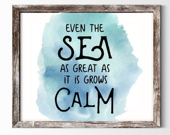 2 for 1! - Instant Digital Printable - Positive Quote - Even The Sea Grows Calm