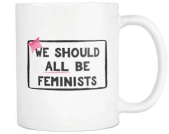 We Should All Be Feminists, Feminist Mug 11oz
