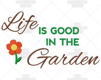 Life Is Good In The Garden Gardening and Growing Flower Quote Machine Embroidery Pattern Design
