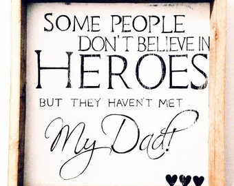 16x16 Some People Don't Believe In Heroes But They Haven't Met My Dad Hand Painted Wood Sign Dad Quote Framed Wooden Sign Fathers Day Gift
