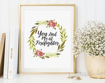 You Had Me at Firefighter Printable wall Art , Firefighter Printable Wedding gift, Firefighter Decor art, Firefighter Gift, Firefighter wife