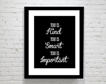 You Is Kind, You is Smart, You is Important - Quote from The Help -  Typography Art Print  - 11 x 14 in. or 12 x 18 in.