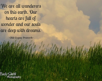 We are all wanderers. Gypsy Proverb.