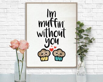 I'm Muffin Without You Digital Print • Baked Goods Positive Quote • Instant Download Artwork • Home Decor Wall Art Printable