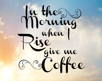 When I Rise, Give me Coffee, Dowloadable, Color print