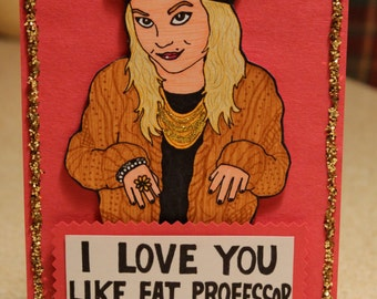 "Very Mary-Kate Greeting Card- ""I Love You Like Fat Professor Loves Cake"""