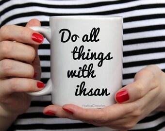 Do all things with ihsan- Islamic reminder mug, muslim gifts