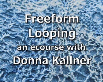 Online Workshop -  Freeform Looping - A New Age Looping eCourse - Fiber Art Class - Textile Technique