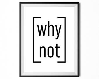 Why Not, Printable Art, Quote, Motivational Typography Print, Minimalistic Print, Digital Print, Black And White, INSTANT DOWNLOAD