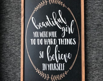 Beautiful girl you were made to do hard things so believe in yourself | Beautiful girl | believe in yourself | girl sign | teenage girl gift