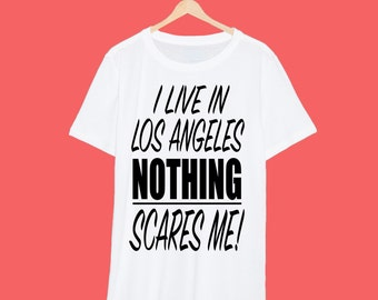 I Live In Los Angeles Nothing Scares Me T Shirt