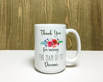 thank you for raising the man of my dreams mug / mother of the groom / mother in law gift / wedding gift / mother in law gift / MIL gift