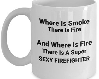 Where Is Smoke There Is Fire Mug-Firefighter Gift Ideas-Gift For Firefighter-Firefighter Coffee Mug- Fireman Gift- Firefighter gift for him