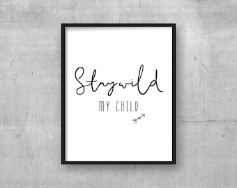 Printable wall art - Stay Wild my Child - Instant digital download kids room wall art print - Baby nursery poster - Monochrome - Nursery