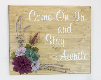 Come On In and Stay Awhile Welcome Sign Wood Sign Home Décor Wall Décor Entry Way Floral Décor Silk Flower Arrangement Flower Arrangement