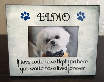 Dog Memorial picture frame  // If Love could Have Kept You Here //  Personalized Pet Memorial gift // 4x6 picture frame