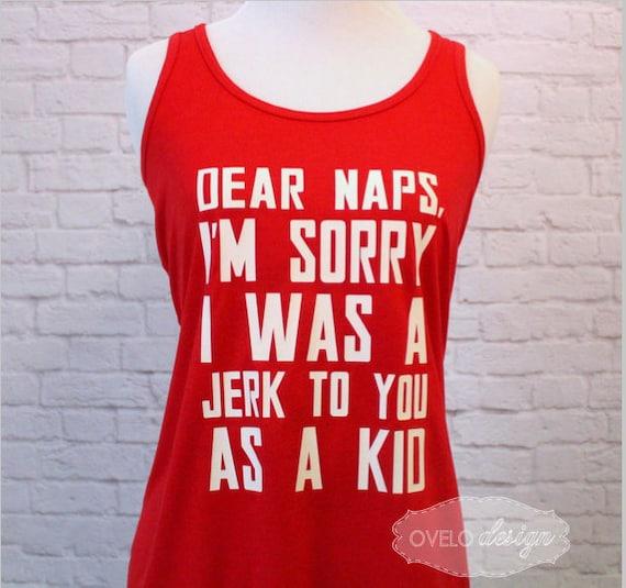 Dear naps I'm sorry I was a jerk to you as a kid Funny Ladies Tank Top Racerback Flowy